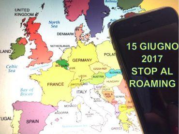 15 giugno 2017: stop al Roaming in Europa. Tutte le nuove regole da conoscere